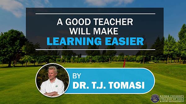 A Good Teacher Will Make Learning Easier